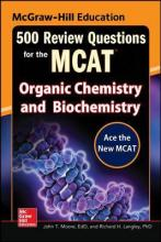 McGraw-Hill Education 500 Review Questions for the MCAT: Organic Chemistry and Biochemistry