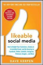 Likeable Social Media: How to Delight Your Customers, Create an Irresistible Brand, and be Amazing on Facebook, Twitter, Linkedin, Instagram, Pinterest, Google+, and More