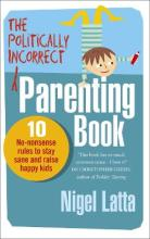 The Politically Incorrect Parenting Book