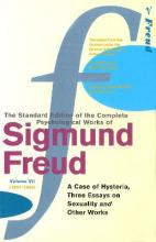 """The Complete Psychological Works of Sigmund Freud: """"A Case of Hysteria"""", """"Three Essays on Sexuality"""" and Other Works Vol 7"""