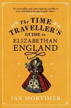 The Time Traveller's Guide to Elizabethan England