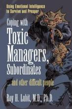 Coping with Toxic Managers, Subordinates ... and Other Difficult People