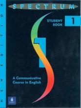 Spectrum: Spectrum: A Communicative Course in English 1, Level 1 A Communicative Course in English Level 1