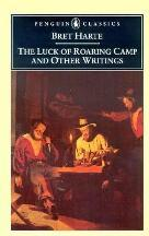 The Luck of Roaring Camp and Other Writings / Bret Harte ; with an Introduction and Notes by Gary Scharnhorst.