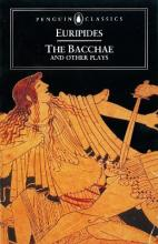 The Bacchae and Other Plays
