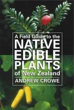 A Field Guide to the Native Edible Plants of New Zealand,