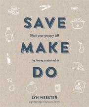 Save Make Do: Slash your grocery bill by living sustainably
