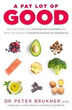 A Fat Lot of Good: How the Experts Got Food and Diet So Wrong and What You Can Do to Take Back Control of Your Health