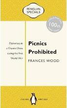 Picnics Prohibited: Diplomacy In A Chaotic China During TheFirst World War: Penguin Specials