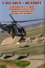 Call Sign - Dust Off: A History of U.S. Army Aeromedical Evacuation from Conception to Hurricane Katrina