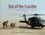 Out of the Crucible: How the Us Military Transformed Combat Casualty Care in Iraq and Afghanistan