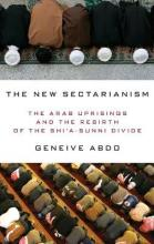The New Sectarianism  The Arab Uprisings and the Rebirth of the Shi'a-Sunni Divide