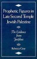 Prophetic Figures in Late Second Temple Jewish Palestine