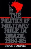 The Politics of Military Rule in Brazil, 1964-85