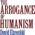 The Arrogance of Humanism