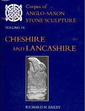 Corpus of Anglo-Saxon Stone Sculpture: Cheshire and Lancashire Volume IX