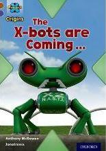 Project X Origins: Brown Book Band, Oxford Level 11: Strong Defences: the X-Bots are Coming