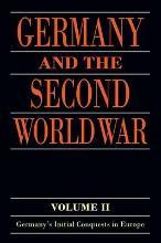 Germany and the Second World War: Germany's Initial Conquests in Europe Volume II