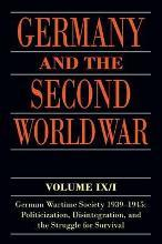 Germany and the Second World War: German Wartime Society 1939-1945: Politicization, Disintegration, and the Struggle for Survival Volume IX/I
