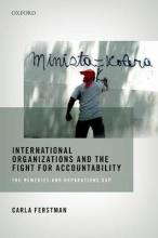 International Organizations and the Fight for Accountability: International Organizations and the Fight for Accountability