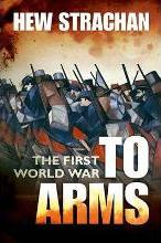 The First World War: To Arms Volume I