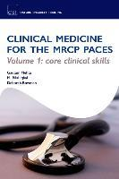 Clinical Medicine for the MRCP PACES: Core Clinical Skills Volume 1