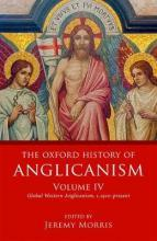 The Oxford History of Anglicanism: Volume 4
