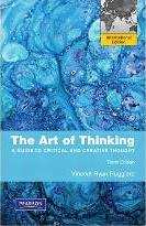The Art of Thinking  A Guide to Critical and Creative Thought International Edition