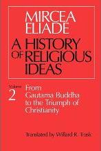A History of Religious Ideas: From Gautama Buddha to the Triumph of Christianity v. 2