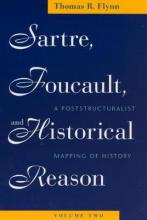 Sartre, Foucault and Historical Reason: Sartre, Foucault, and Historical Reason, Volume Two Poststructuralist Mapping of History v. 2