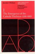 Christian Tradition: The Emergence of the Catholic Tradition, 100-600 A.D v. 1