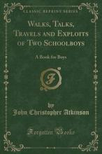 Walks, Talks, Travels and Exploits of Two Schoolboys