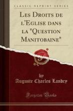 Les Droits de L'Eglise Dans La Question Manitobaine (Classic Reprint)