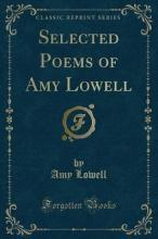 Selected Poems of Amy Lowell (Classic Reprint)