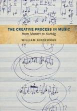 The Creative Process in Music from Mozart to Kurtag