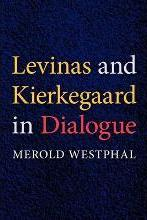 Levinas and Kierkegaard in Dialogue