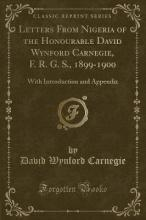 Letters from Nigeria of the Honourable David Wynford Carnegie, F. R. G. S., 1899-1900