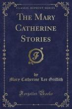 The Mary Catherine Stories (Classic Reprint)