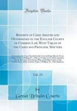 Reports of Cases Argued and Determined in the English Courts of Common Law, with Tables of the Cases and Principal Matters, Vol. 23