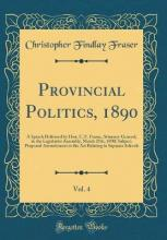 Provincial Politics, 1890, Vol. 4