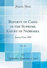 Reports of Cases in the Supreme Court of Nebraska, Vol. 26