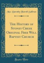 The History of Stoney Creek Original Free Will Baptist Church (Classic Reprint)