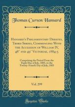 Hansard's Parliamentary Debates, Third Series, Commencing with the Accession of William IV, 48 and 49 Victoriae, 1884-5, Vol. 299
