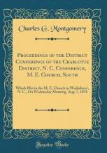 Proceedings of the District Conference of the Charlotte District, N. C. Conference, M. E. Church, South