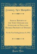Annual Reports of the Town Officers and Inventory of Polls and Ratable Property of Swanzey