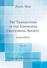 The Transactions of the Edinburgh Obstetrical Society, Vol. 24