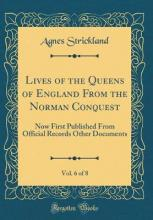 Lives of the Queens of England from the Norman Conquest, Vol. 6 of 8