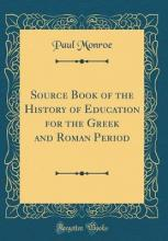 Source Book of the History of Education for the Greek and Roman Period (Classic Reprint)