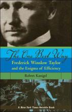 The One Best Way  Frederick Winslow Taylor and the Enigma of Efficiency