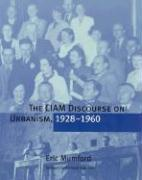 The CIAM Discourse on Urbanism 1928-1960